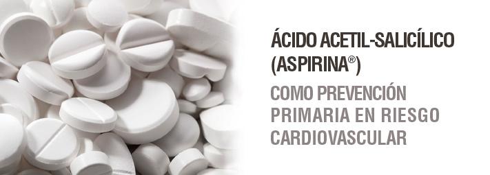Ácido acetil-salicílico (Aspirina®) como prevención primaria en riesgo cardiovascular