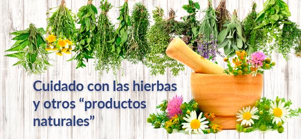 Cuidado con las hierbas y productos naturales