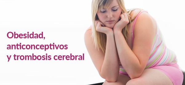 Obesidad anticonceptivos y trombosis cerebral
