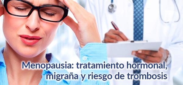 Menopausia: tratamiento hormonal, migraña y riesgo de trombosis