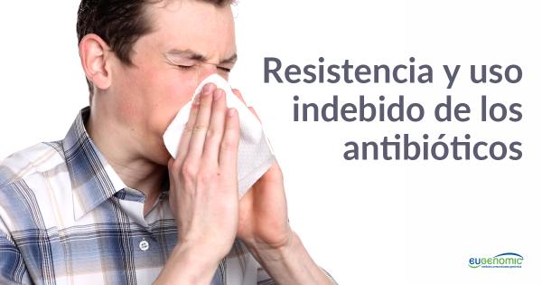 Resistencia y uso indebido de antibióticos