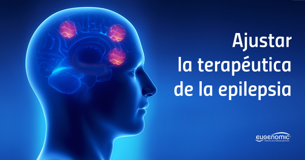 Ajustar la terapéutica de la epilepsia